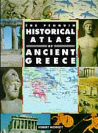 The Penguin Historical Atlas of Ancient Greece, by Robert Morkot